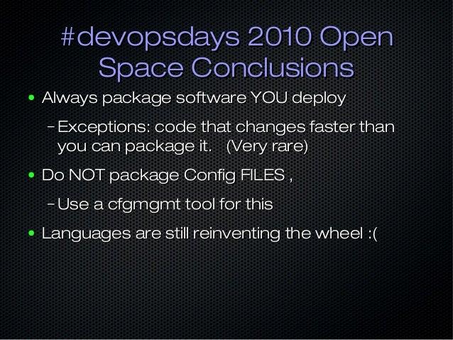 #devopsdays 2010 Open#devopsdays 2010 Open Space ConclusionsSpace Conclusions ● Always package software YOU deployAlways p...