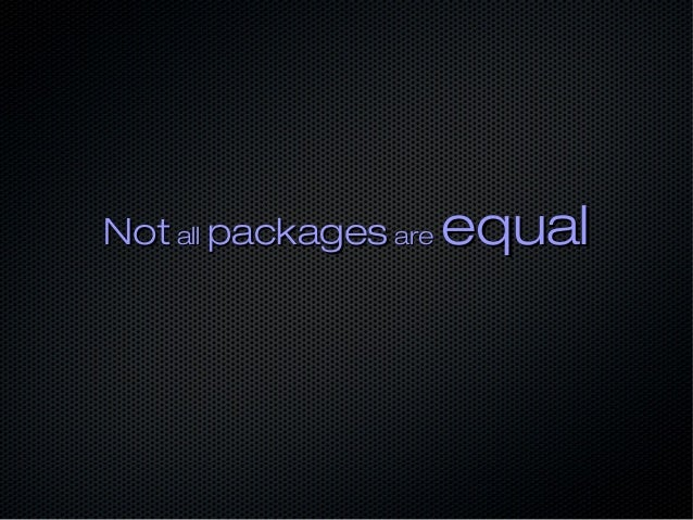 NotNot allall packagespackages areare equalequal