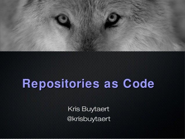 Repositories as CodeRepositories as Code Kris Buytaert @krisbuytaert