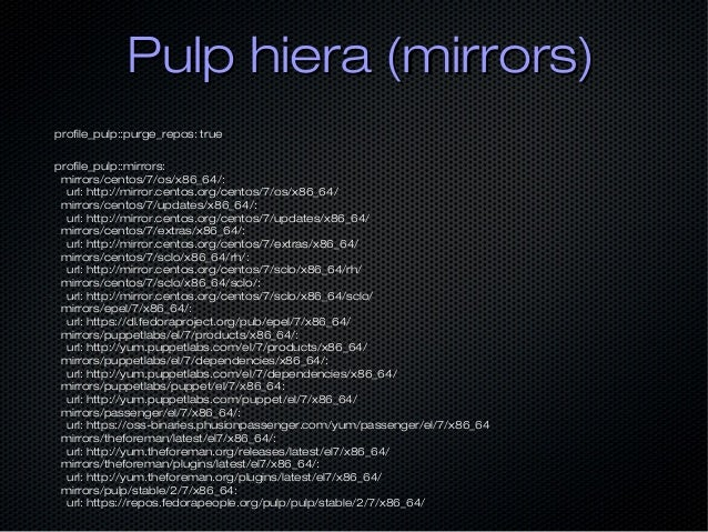 Pulp hiera (mirrors)Pulp hiera (mirrors) • xx profile_pulp::purge_repos: true profile_pulp::mirrors: mirrors/centos/7/os/x...