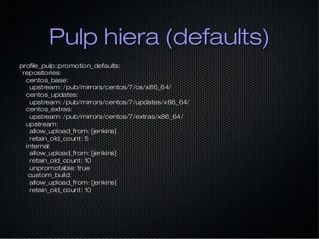 Pulp hiera (defaults)Pulp hiera (defaults) profile_pulp::promotion_defaults:profile_pulp::promotion_defaults: repositories...