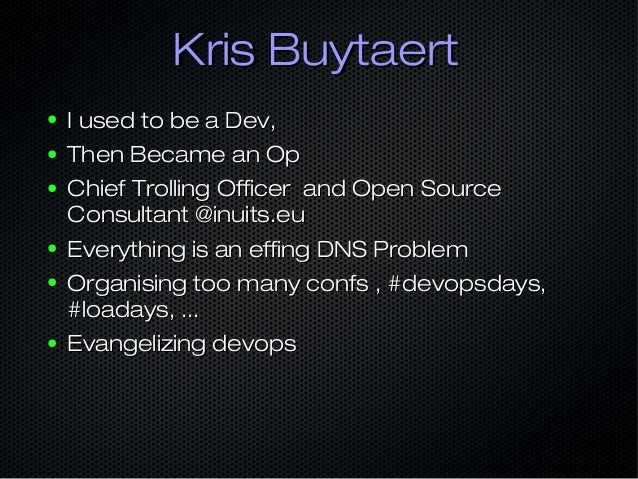 KrisKris BuytaertBuytaert ● I used to be a Dev,I used to be a Dev, ● Then Became an OpThen Became an Op ● Chief Trolling O...
