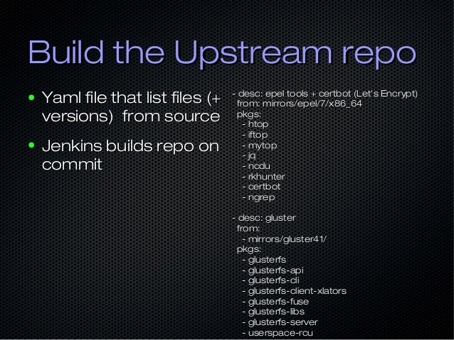 Build the Upstream repoBuild the Upstream repo ● Yaml file that list files (+Yaml file that list files (+ versions) from s...