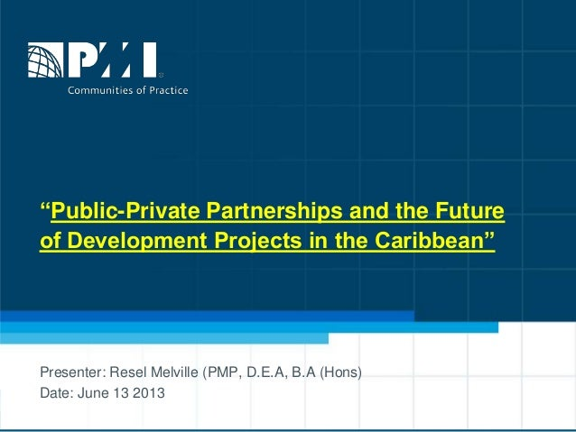 """""""Public-Private Partnerships and the Future of Development Projects in the Caribbean"""" Presenter: Resel Melville (PMP, D.E...."""