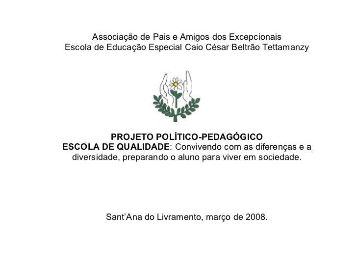 Associação de Pais e Amigos dos Excepcionais Escola de Educação Especial Caio César Beltrão Tettamanzy PROJETO POLÍTICO-PE...
