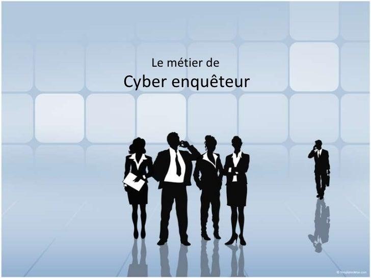 Le métier de <br />Cyber enquêteur<br />