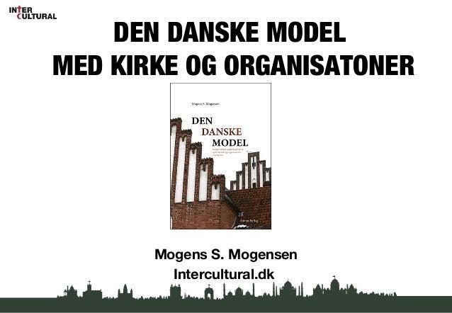 DEN DANSKE MODEL MED KIRKE OG ORGANISATONER ' Mogens S. Mogensen Intercultural.dk