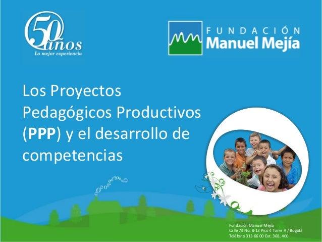 Título de la presentación Fecha Lugar Los Proyectos Pedagógicos Productivos (PPP) y el desarrollo de competencias Fundació...