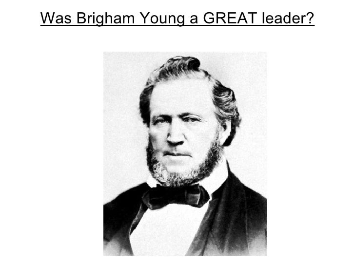 Was Brigham Young a GREAT leader?