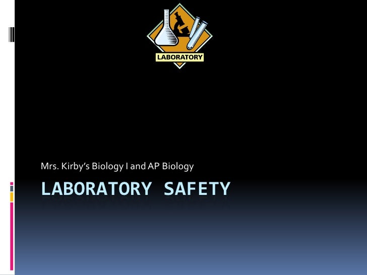 Laboratory safety<br />Mrs. Kirby's Biology I and AP Biology<br />