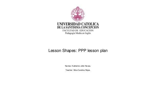 Lesson Shapes: PPP lesson plan Names: Katherine Jofre Novoa. Teacher: Miss Carolina Rojas.
