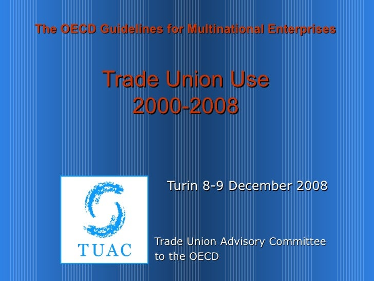 The OECD Guidelines for Multinational Enterprises Trade Union Use 2000-2008   Turin 8-9 December 2008 Trade Union Advisory...