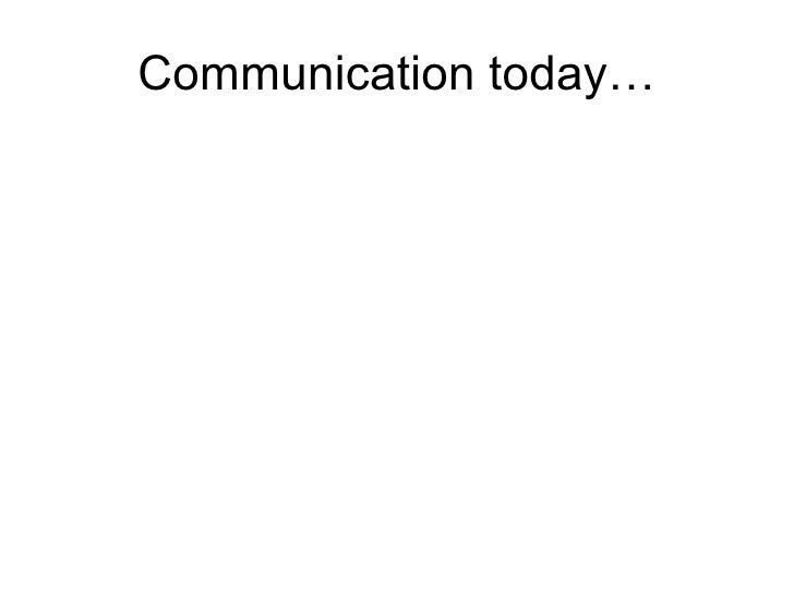 Communication today…
