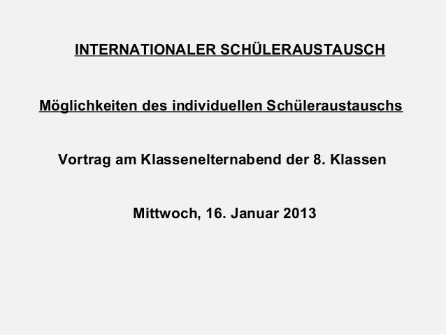 INTERNATIONALER SCHÜLERAUSTAUSCHMöglichkeiten des individuellen Schüleraustauschs  Vortrag am Klassenelternabend der 8. Kl...