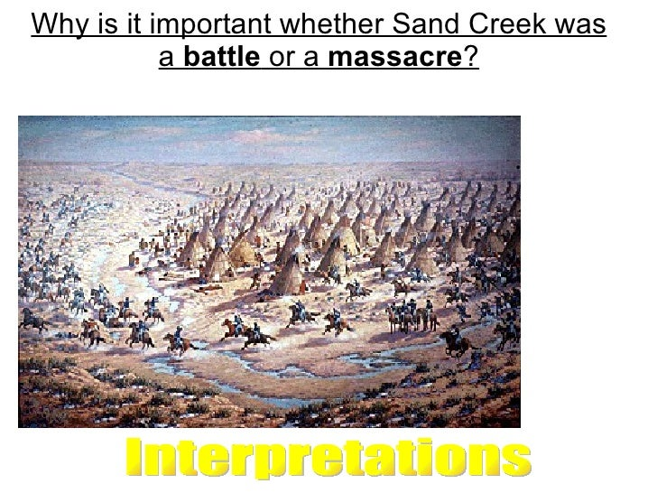 Why is it important whether Sand Creek was a  battle  or a  massacre ? Interpretations