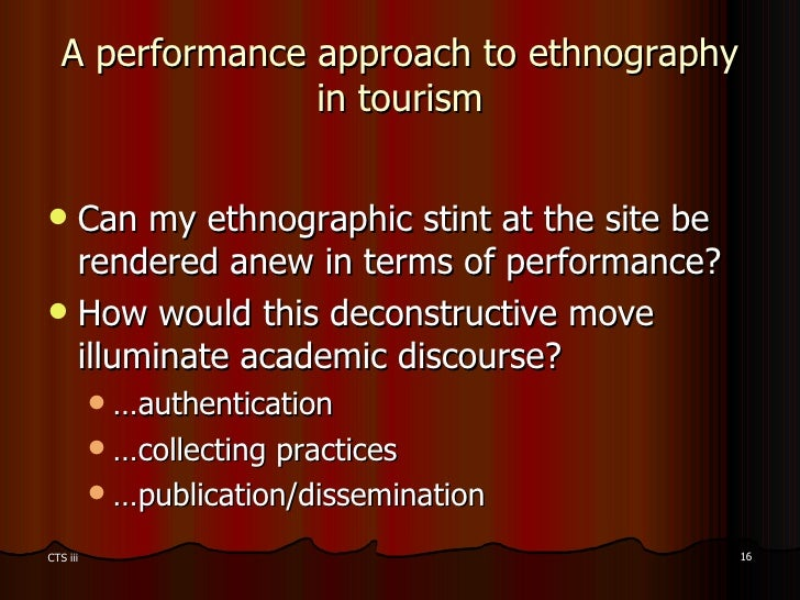 A performance approach to ethnography in tourism <ul><li>Can my ethnographic stint at the site be rendered anew in terms o...
