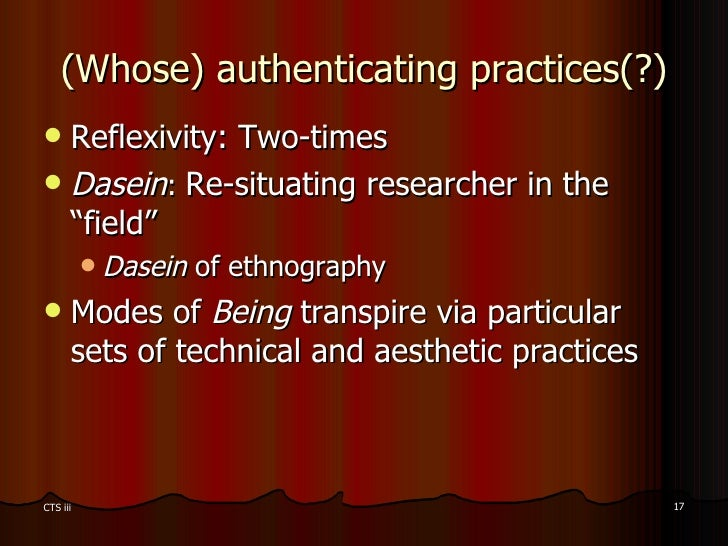 (Whose) authenticating practices(?) <ul><li>Reflexivity: Two-times </li></ul><ul><li>Dasein :  Re-situating researcher in ...
