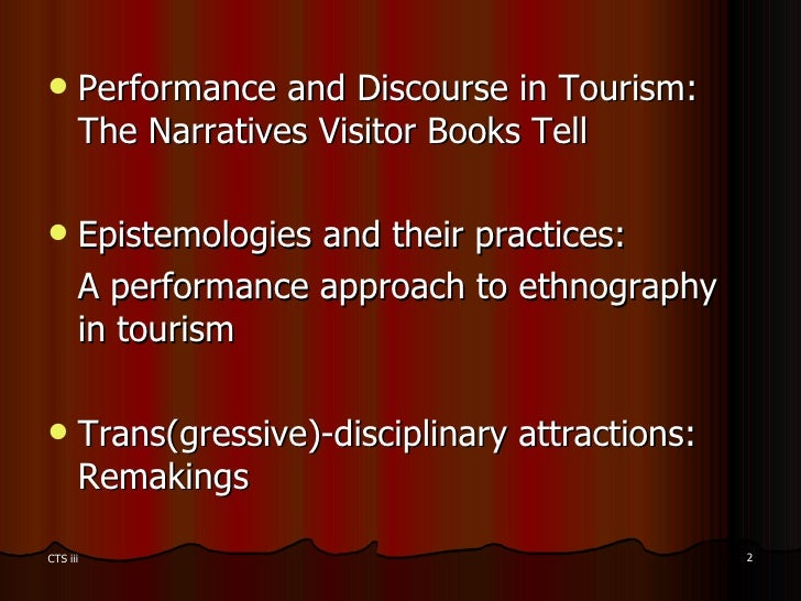 <ul><li>Performance and Discourse in Tourism: The Narratives Visitor Books Tell </li></ul><ul><li>Epistemologies and their...