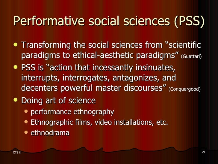 """Performative social sciences (PSS) <ul><li>Transforming the social sciences from """"scientific paradigms to ethical-aestheti..."""