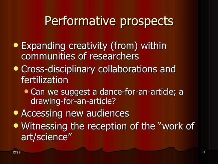 Performative prospects <ul><li>Expanding creativity (from) within communities of researchers  </li></ul><ul><li>Cross-disc...