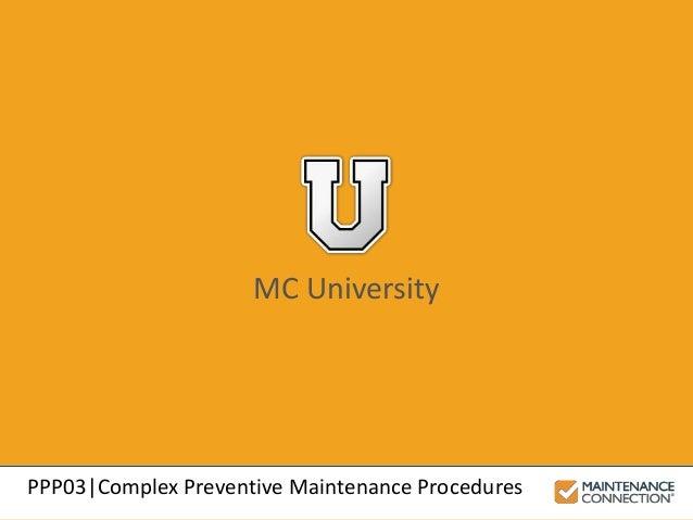 MC University PPP03|Complex Preventive Maintenance Procedures