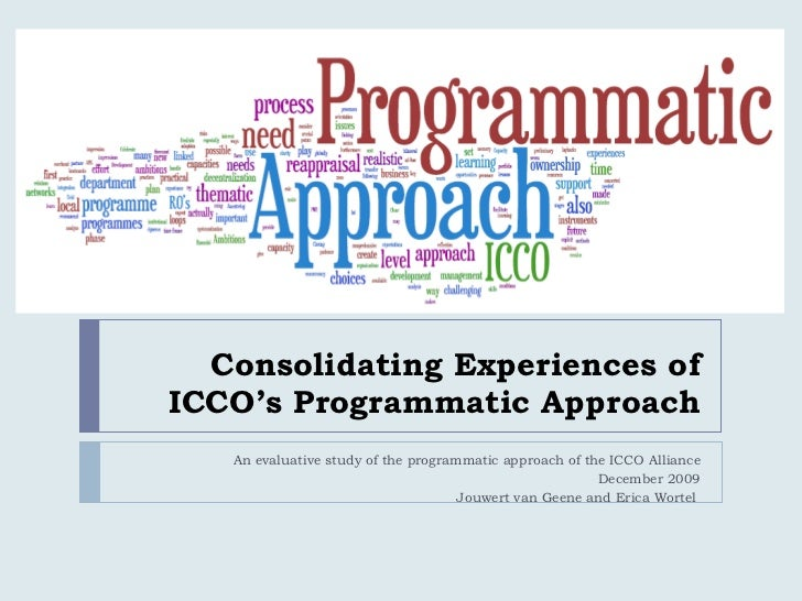 Consolidating Experiences of ICCO's Programmatic Approach An evaluative study of the programmatic approach of the ICCO All...