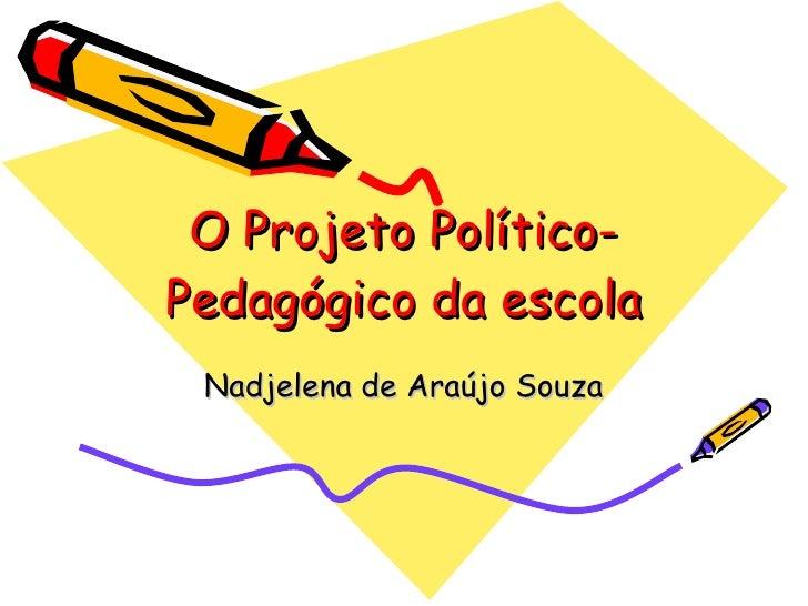 O Projeto Político-Pedagógico da escola Nadjelena de Araújo Souza