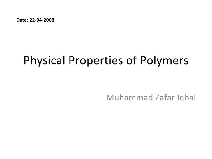 Physical Properties of Polymers Muhammad Zafar Iqbal Date: 22-04-2008