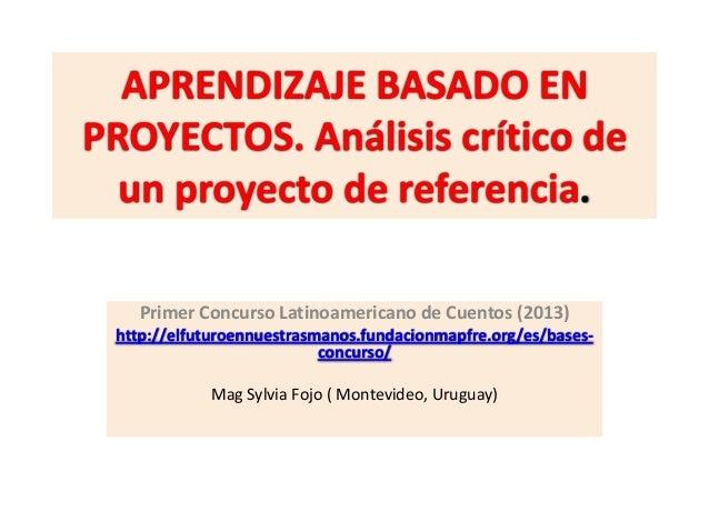 APRENDIZAJE BASADO EN PROYECTOS. Análisis crítico de un proyecto de referencia. Primer Concurso Latinoamericano de Cuentos...