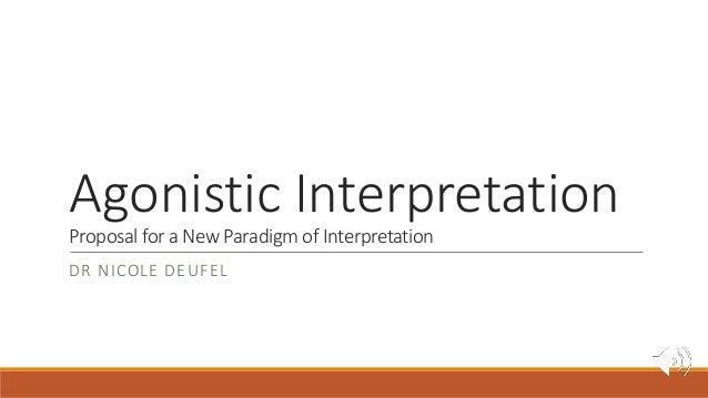Agonistic Interpretation Proposal for a New Paradigm of Interpretation DR NICOLE DEUFEL