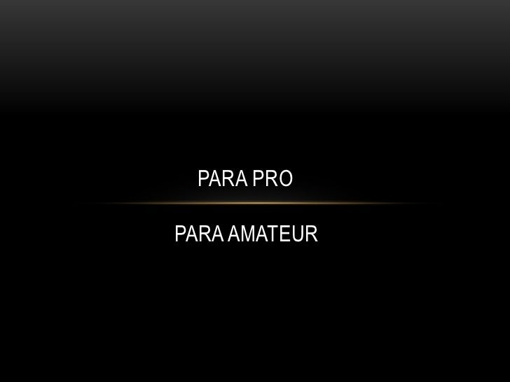 PARA AMATEUR<br />Para pro…<br />
