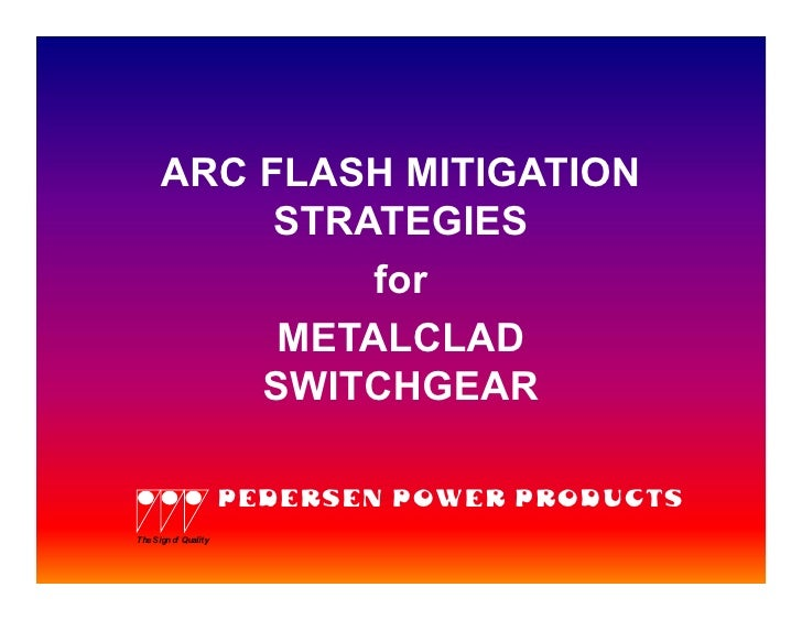 ARC FLASH MITIGATION          STRATEGIES              for          METALCLAD         SWITCHGEAR                    PEDERSE...