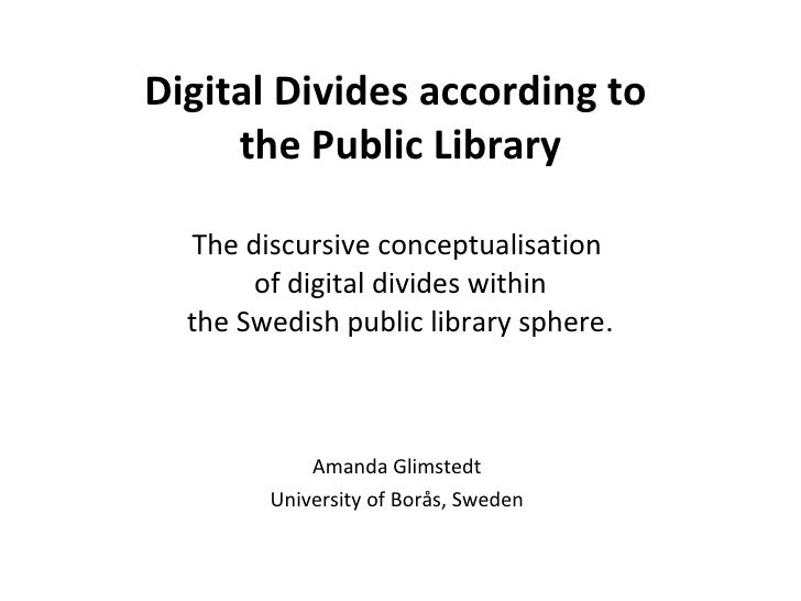 Digital Divides according to  the Public Library The discursive conceptualisation  of digital divides within the Swedish p...