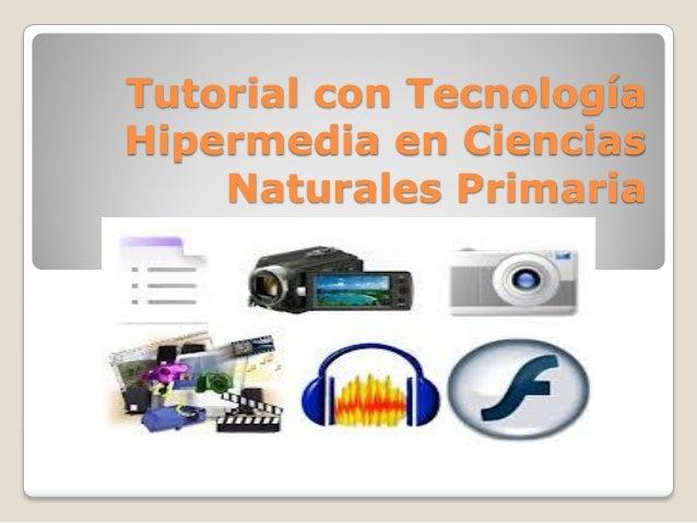 Tutorial con Tecnología Hipermedia en Ciencias Naturales Primaria
