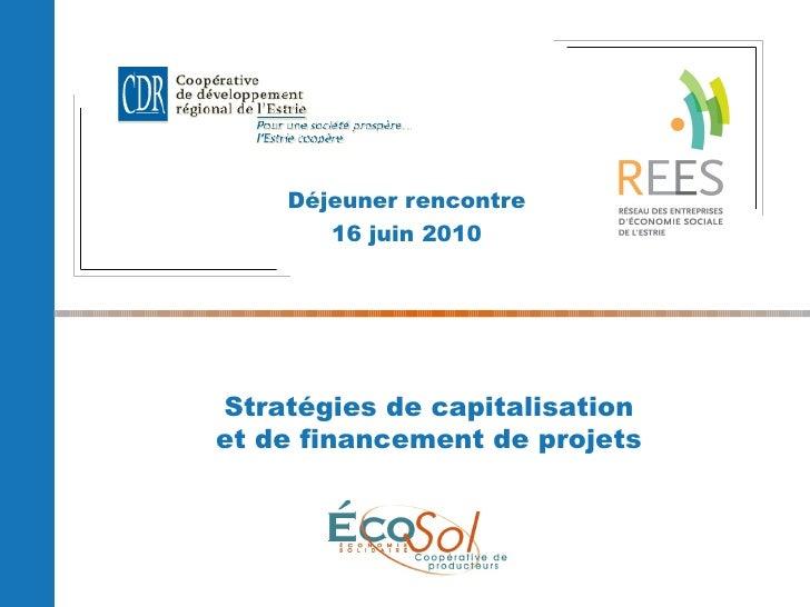 Déjeuner rencontre 16 juin 2010 <ul><li>Stratégies de capitalisation </li></ul><ul><li>et de financement de projets </li><...