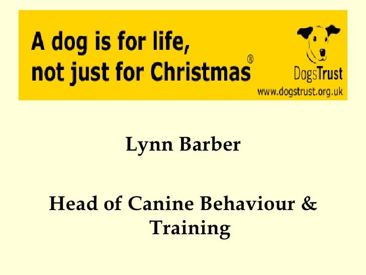 <ul><li>Lynn Barber </li></ul><ul><li>Head of Canine Behaviour & Training </li></ul>