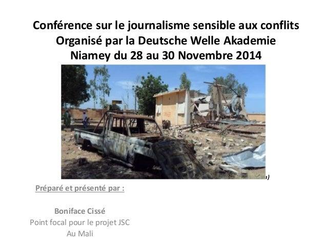 Conférence sur le journalisme sensible aux conflits  Organisé par la Deutsche Welle Akademie  Niamey du 28 au 30 Novembre ...