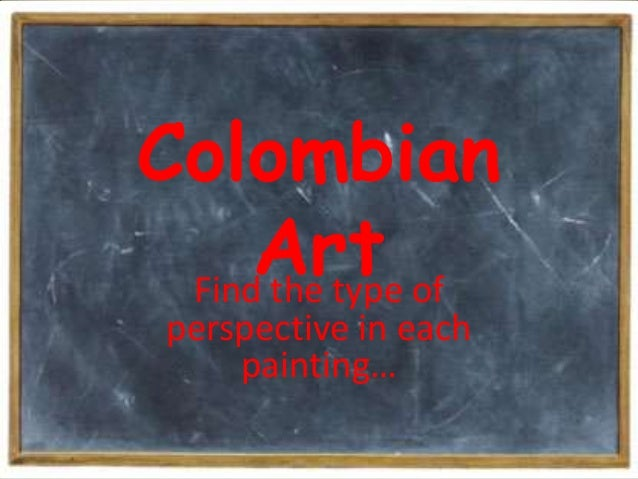 Colombian     Art of Find the type perspective in each     painting…