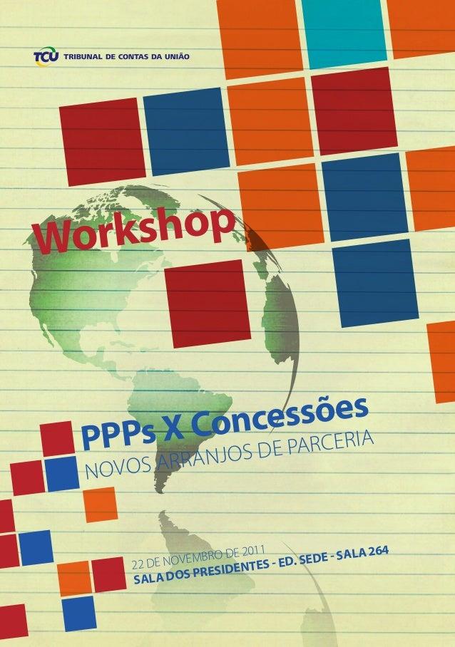 Workshop PPPs X Concessões Novos arranjos de parceria 22 de novembro de 2011 sala dos presidentes - ed. sede - sala 264 Mi...
