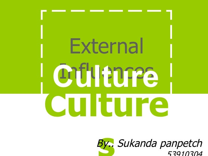 External Influences Cultures Culture By.. Sukanda panpetch  53910304