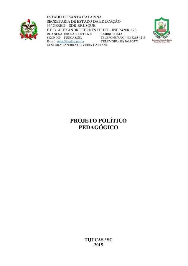 PROJETO POLÍTICO PEDAGÓGICO TIJUCAS / SC 2015 ESTADO DE SANTA CATARINA SECRETARIA DE ESTADO DA EDUCAÇÃO 16ª GERED – SDR-BR...