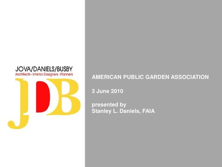 AMERICAN PUBLIC GARDEN ASSOCIATION<br />3 June 2010<br />presented by <br />Stanley L. Daniels, FAIA<br />