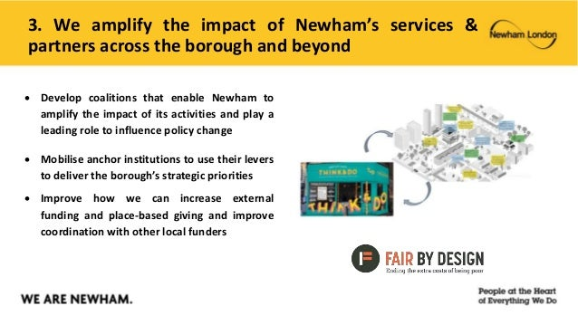 3. We amplify the impact of Newham's services & partners across the borough and beyond  Develop coalitions that enable Ne...
