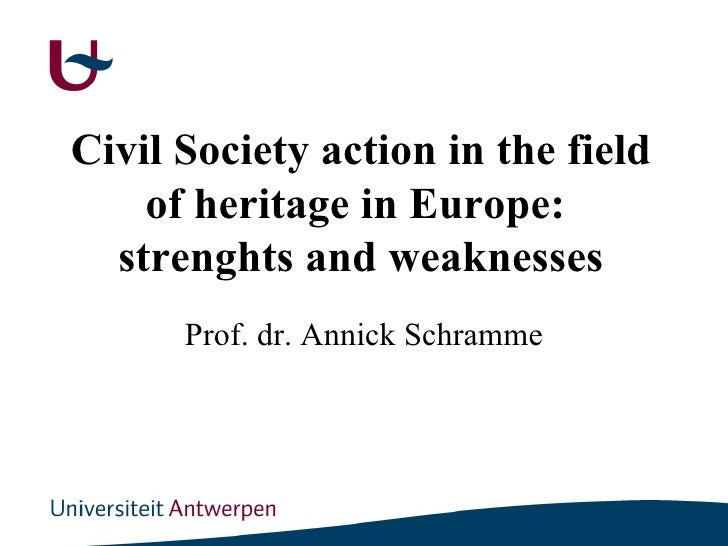 Civil Society action in the field of heritage in Europe:  strenghts and weaknesses Prof. dr. Annick Schramme
