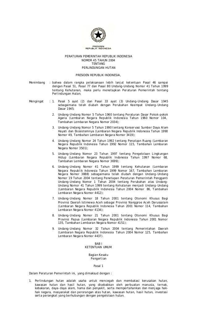 PERATURAN PEMERINTAH REPUBLIK INDONESIA NOMOR 45 TAHUN 2004 TENTANG PERLINDUNGAN HUTAN PRESIDEN REPUBLIK INDONESIA, Menimb...