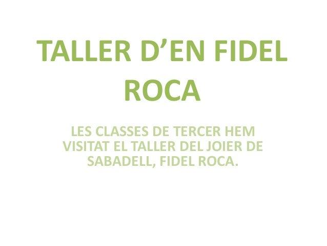 TALLER D'EN FIDEL  ROCA  LES CLASSES DE TERCER HEM  VISITAT EL TALLER DEL JOIER DE  SABADELL, FIDEL ROCA.