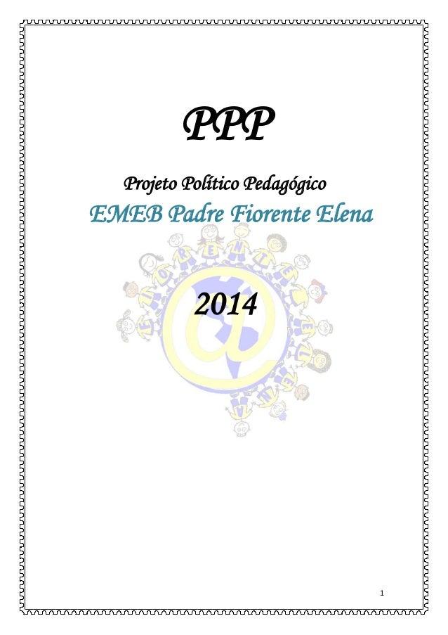 1  PPP  Projeto Político Pedagógico EMEB Padre Fiorente Elena  2014