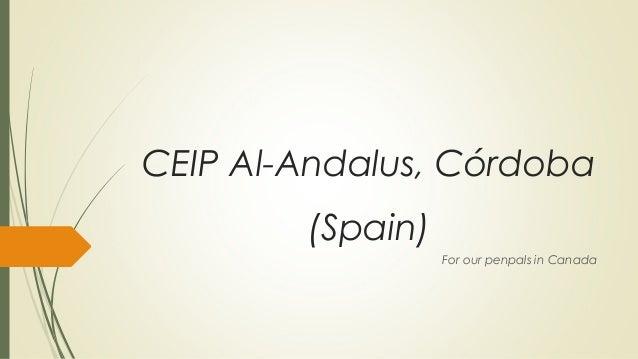 CEIP Al-Andalus, Córdoba (Spain) For our penpals in Canada