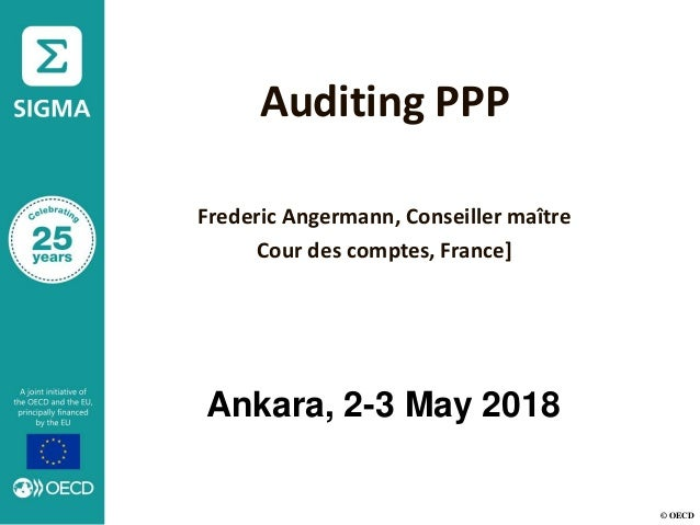 © OECD Auditing PPP Frederic Angermann, Conseiller maître Cour des comptes, France] Ankara, 2-3 May 2018