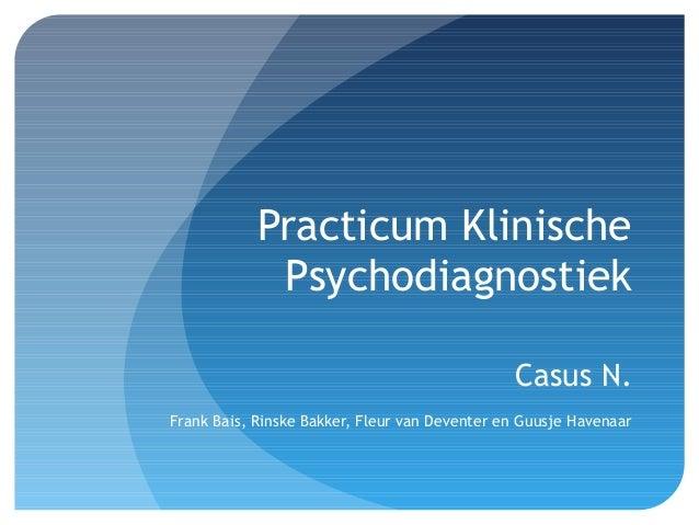 Practicum Klinische Psychodiagnostiek Casus N. Frank Bais, Rinske Bakker, Fleur van Deventer en Guusje Havenaar